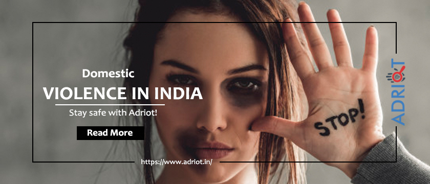 Domestic Violence In India – Stay Safe With Adriot
