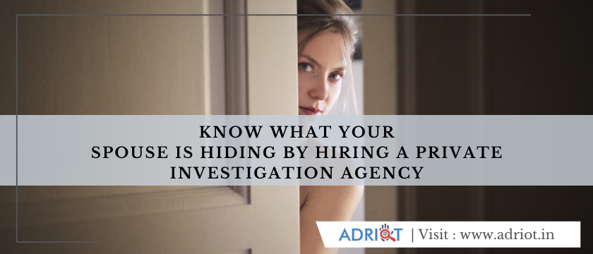 Know What Your Spouse Is Hiding By Hiring A Private Investigation Agency