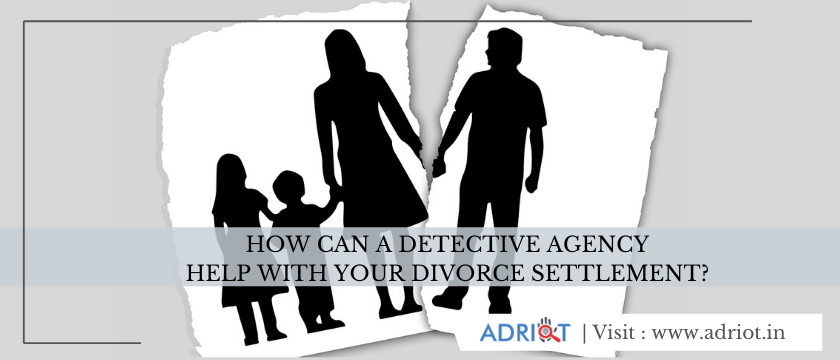 How Can A Detective Agency Help With Your Divorce Settlement?